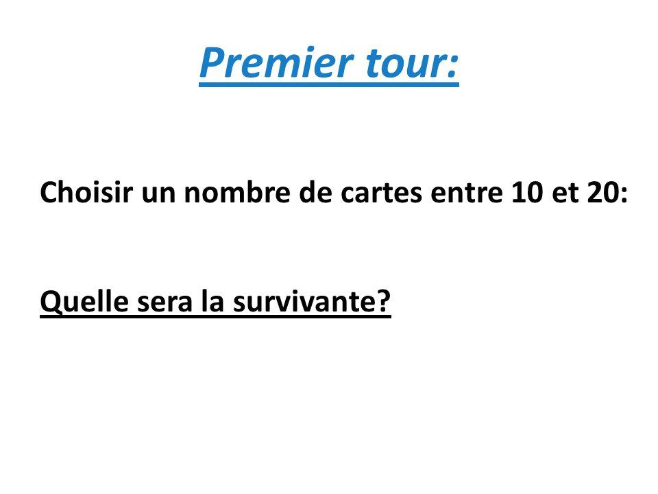 Premier tour: Choisir un nombre de cartes entre 10 et 20: Quelle sera la survivante?
