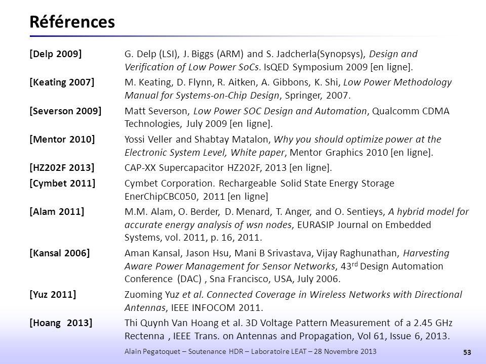 Références [Delp 2009]G. Delp (LSI), J. Biggs (ARM) and S. Jadcherla(Synopsys), Design and Verification of Low Power SoCs. IsQED Symposium 2009 [en li