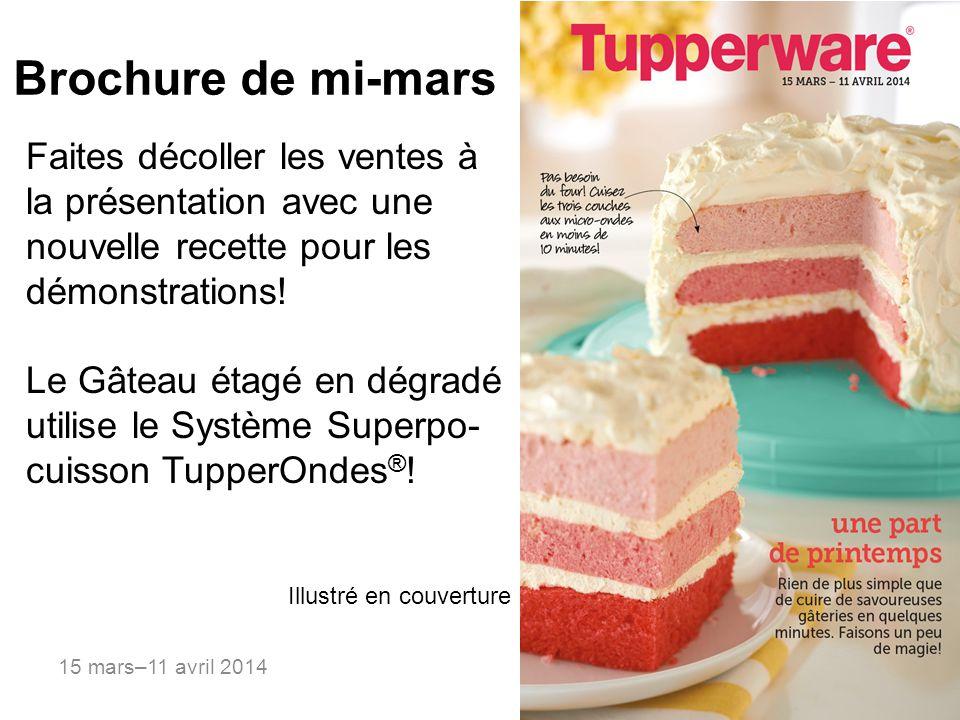 15 mars–11 avril 2014 Brochure de mi-mars Faites décoller les ventes à la présentation avec une nouvelle recette pour les démonstrations! Le Gâteau ét