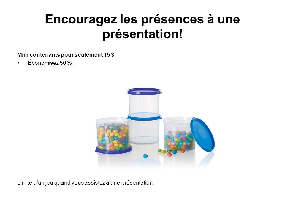 Encouragez les présences à une présentation! Mini contenants pour seulement 15 $ Économisez 50 % Limite d'un jeu quand vous assistez à une présentatio