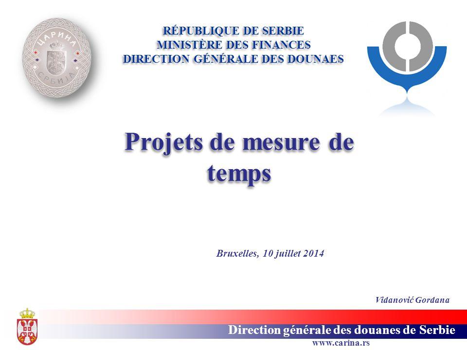 www.carina.rs Direction générale des douanes de Serbie RÉPUBLIQUE DE SERBIE MINISTÈRE DES FINANCES DIRECTION GÉNÉRALE DES DOUNAES Projets de mesure de