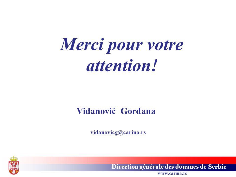 Direction générale des douanes de Serbie www.carina.rs Merci pour votre attention! Vidanović Gordana vidanovicg@carina.rs