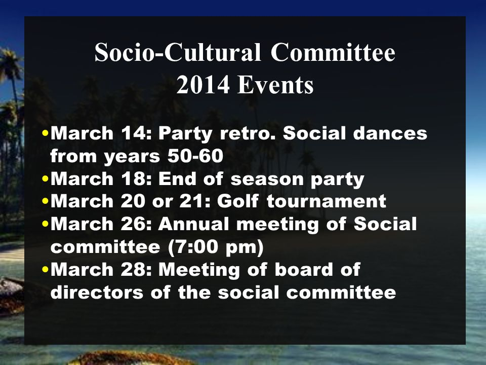 Socio-Cultural Committee March 14: Party retro. Social dances from years 50-60 March 18: End of season party March 20 or 21: Golf tournament March 26: