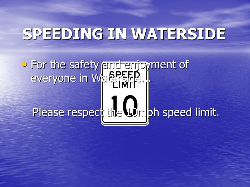 SPEEDING IN WATERSIDE Please respect the 10mph speed limit.