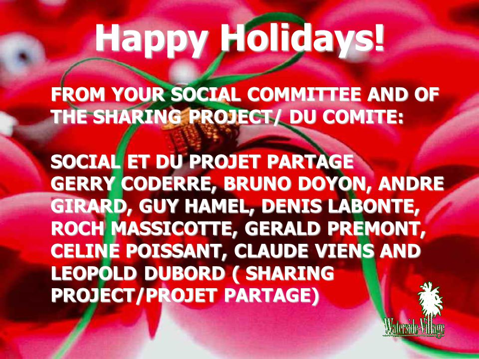 FROM YOUR SOCIAL COMMITTEE AND OF THE SHARING PROJECT/ DU COMITE: SOCIAL ET DU PROJET PARTAGE GERRY CODERRE, BRUNO DOYON, ANDRE GIRARD, GUY HAMEL, DENIS LABONTE, ROCH MASSICOTTE, GERALD PREMONT, CELINE POISSANT, CLAUDE VIENS AND LEOPOLD DUBORD ( SHARING PROJECT/PROJET PARTAGE)