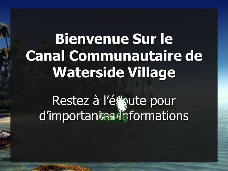 Bienvenue Sur le Canal Communautaire de Waterside Village Restez à l'écoute pour d'importantes informations