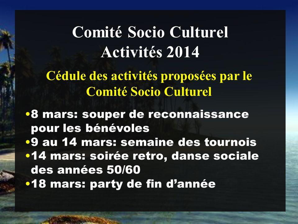Comité Socio Culturel 8 mars: souper de reconnaissance pour les bénévoles 9 au 14 mars: semaine des tournois 14 mars: soirée retro, danse sociale des années 50/60 18 mars: party de fin d'année Activités 2014 Cédule des activités proposées par le Comité Socio Culturel