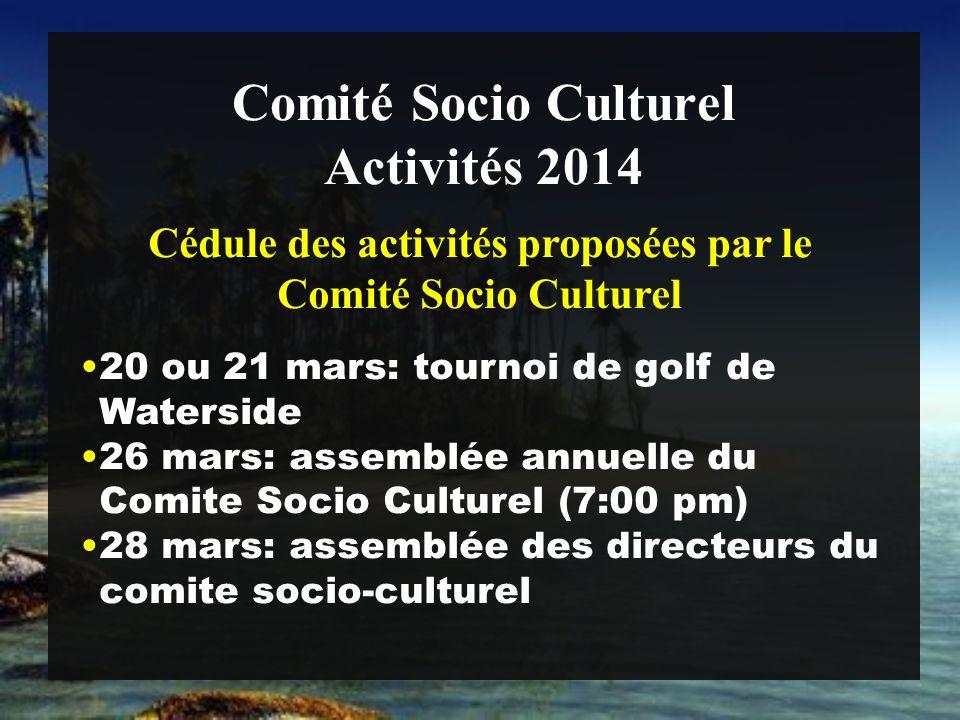 Comité Socio Culturel 20 ou 21 mars: tournoi de golf de Waterside 26 mars: assemblée annuelle du Comite Socio Culturel (7:00 pm) 28 mars: assemblée des directeurs du comite socio-culturel Activités 2014 Cédule des activités proposées par le Comité Socio Culturel