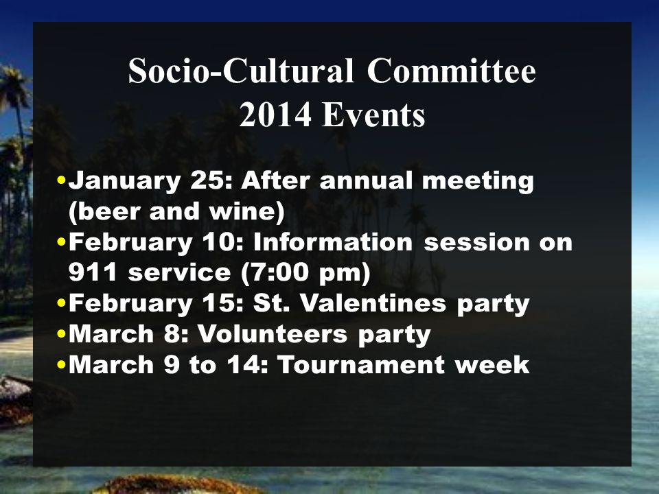 Socio-Cultural Committee January 25: After annual meeting (beer and wine) February 10: Information session on 911 service (7:00 pm) February 15: St. V