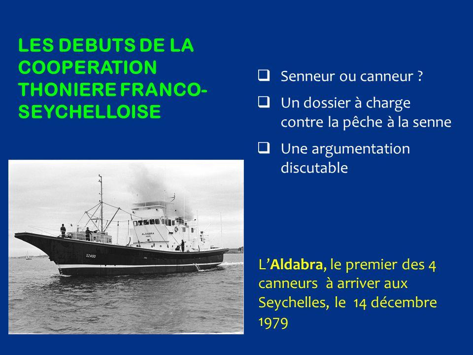 LES DEBUTS DE LA COOPERATION THONIERE FRANCO- SEYCHELLOISE  Senneur ou canneur ?  Un dossier à charge contre la pêche à la senne  Une argumentation