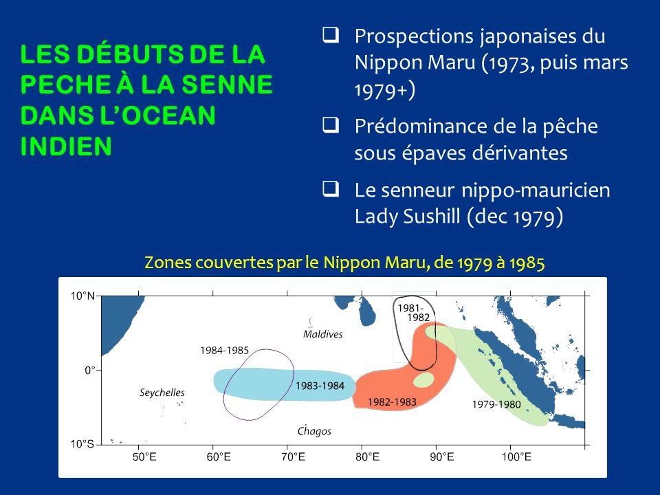 LES DÉBUTS DE LA PECHE À LA SENNE DANS L'OCEAN INDIEN  Prospections japonaises du Nippon Maru (1973, puis mars 1979+)  Prédominance de la pêche sous