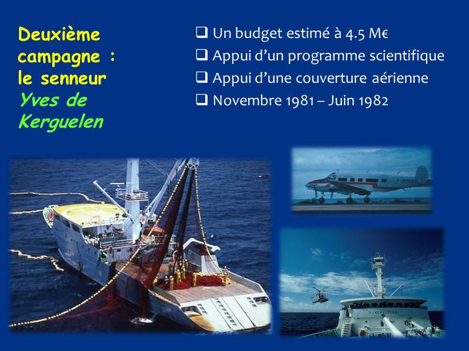 Deuxième campagne : le senneur Yves de Kerguelen  Un budget estimé à 4.5 M€  Appui d'un programme scientifique  Appui d'une couverture aérienne  N