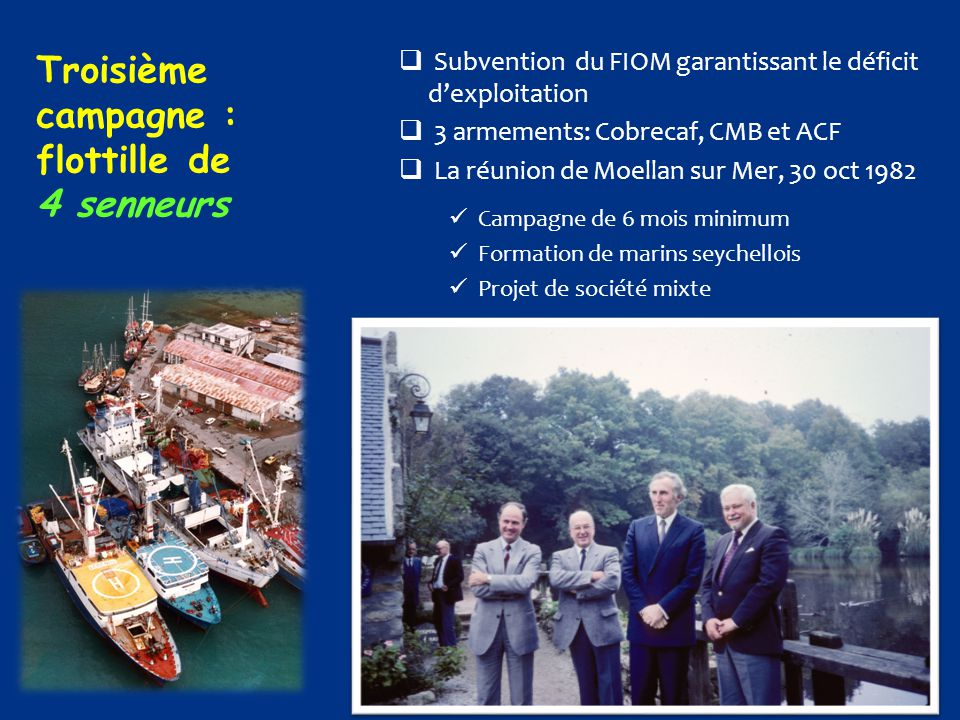 Troisième campagne : flottille de 4 senneurs  Subvention du FIOM garantissant le déficit d'exploitation  3 armements: Cobrecaf, CMB et ACF  La réun
