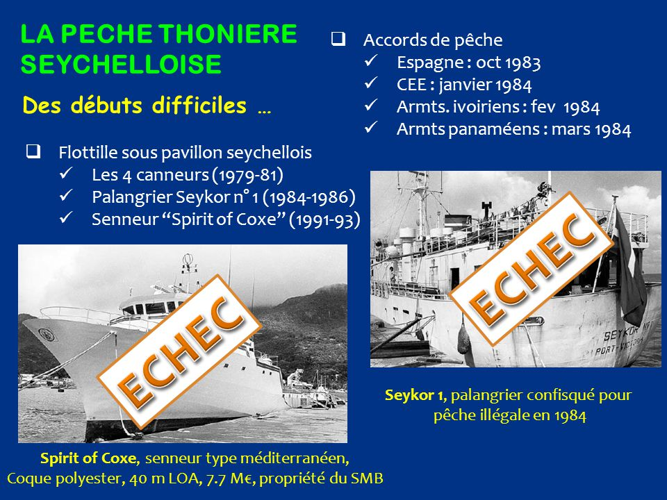 LA PECHE THONIERE SEYCHELLOISE  Accords de pêche Espagne : oct 1983 CEE : janvier 1984 Armts. ivoiriens : fev 1984 Armts panaméens : mars 1984  Flot