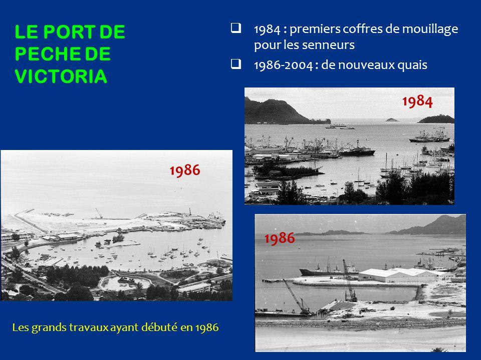 LE PORT DE PECHE DE VICTORIA  1984 : premiers coffres de mouillage pour les senneurs  1986-2004 : de nouveaux quais 1984 1986 Les grands travaux aya