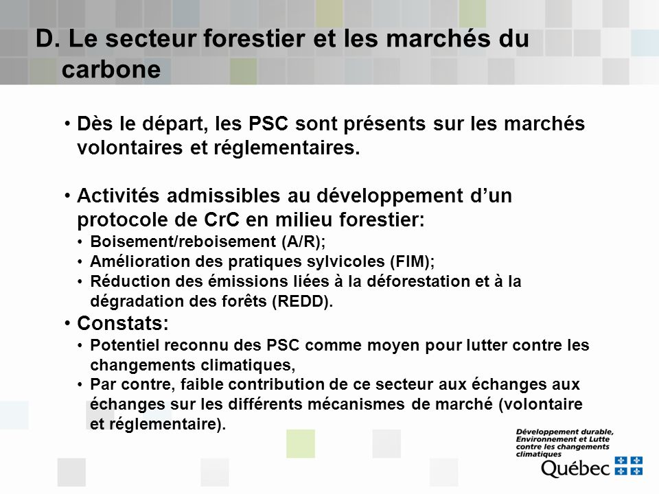 D. Le secteur forestier et les marchés du carbone Dès le départ, les PSC sont présents sur les marchés volontaires et réglementaires. Activités admiss