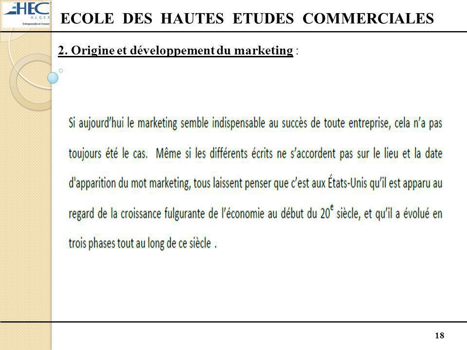 18 ECOLE DES HAUTES ETUDES COMMERCIALES 2. Origine et développement du marketing :