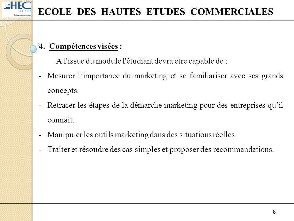 8 ECOLE DES HAUTES ETUDES COMMERCIALES 4. Compétences visées : A l'issue du module l'étudiant devra être capable de : -Mesurer l'importance du marketi