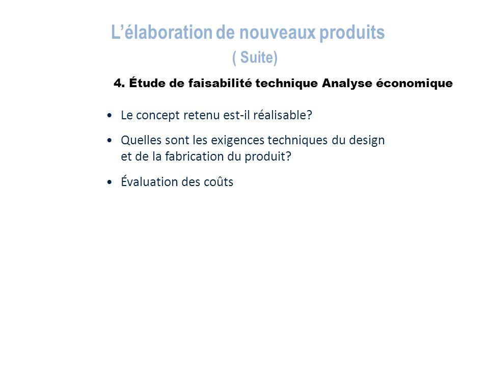 4. Étude de faisabilité technique Analyse économique L'élaboration de nouveaux produits ( Suite) Le concept retenu est-il réalisable? Quelles sont les