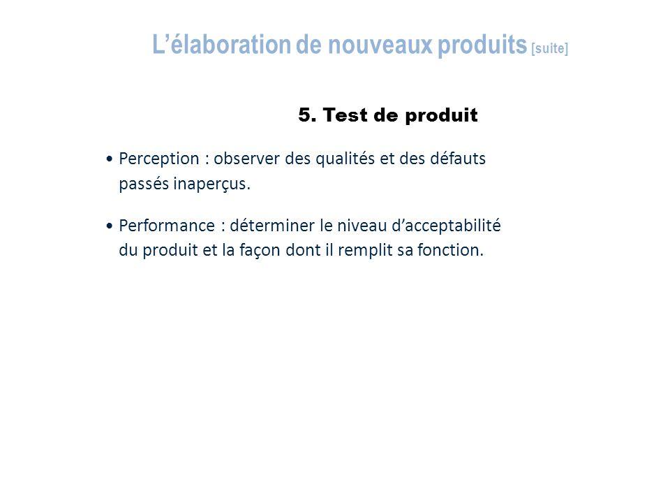 5. Test de produit L'élaboration de nouveaux produits [suite] Perception : observer des qualités et des défauts passés inaperçus. Performance : déterm