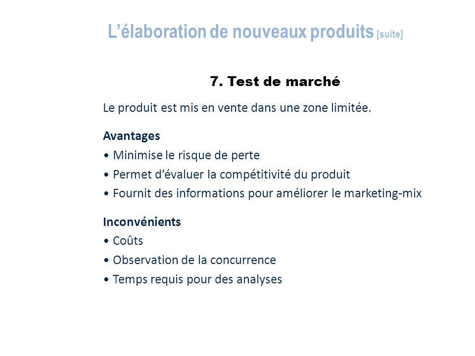 7. Test de marché L'élaboration de nouveaux produits [suite] Le produit est mis en vente dans une zone limitée. Avantages Minimise le risque de perte