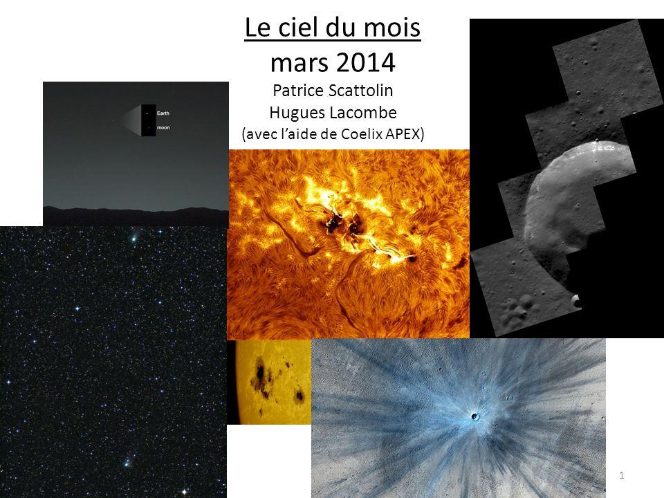 Le ciel du mois mars 2014 Patrice Scattolin Hugues Lacombe (avec l'aide de Coelix APEX) 1