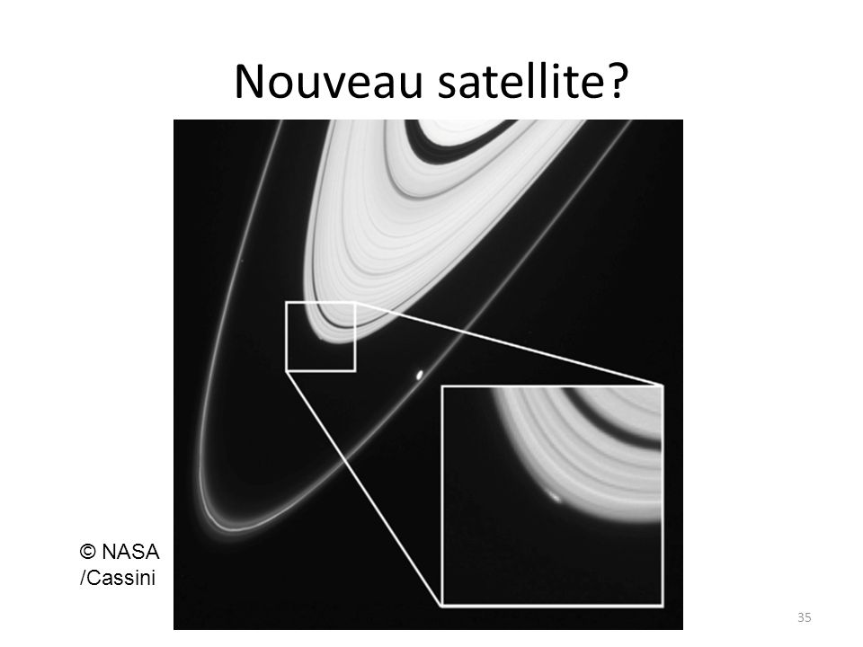 Nouveau satellite? 35 © NASA /Cassini