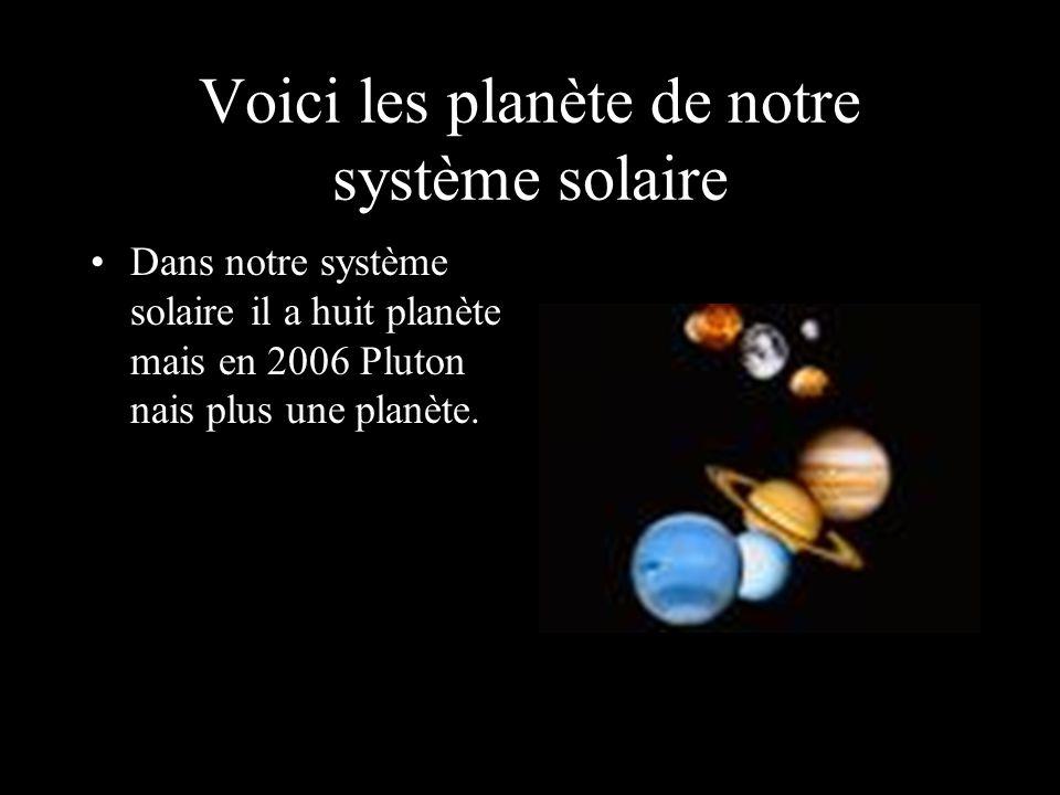 Voici les planète de notre système solaire Dans notre système solaire il a huit planète mais en 2006 Pluton nais plus une planète.