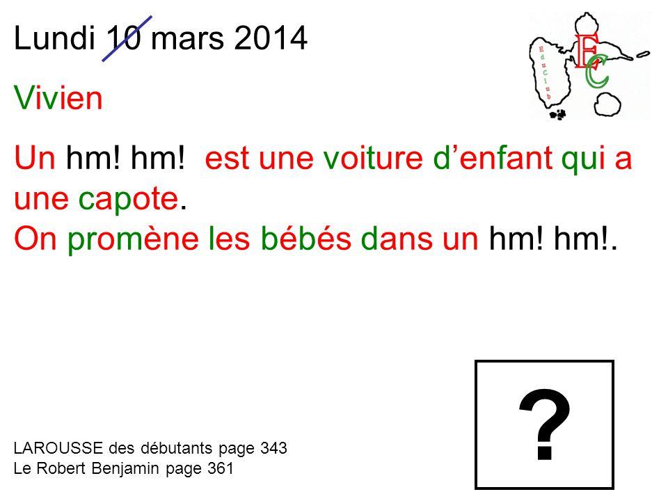 Lundi 10 mars 2014 Vivien Un hm. hm. est une voiture d'enfant qui a une capote.