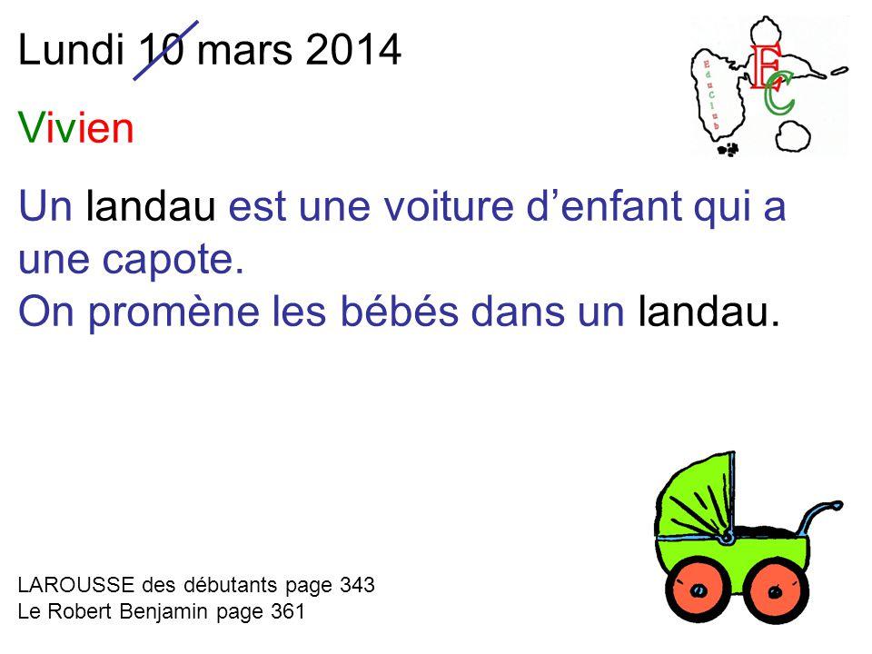 Lundi 10 mars 2014 Vivien Un landau est une voiture d'enfant qui a une capote.
