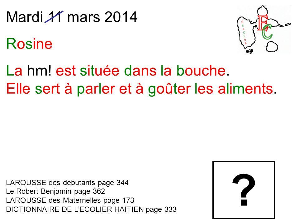 Mardi 11 mars 2014 Rosine La hm. est située dans la bouche.