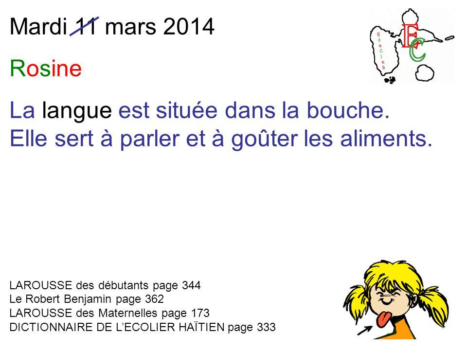 Mardi 11 mars 2014 Rosine La langue est située dans la bouche.
