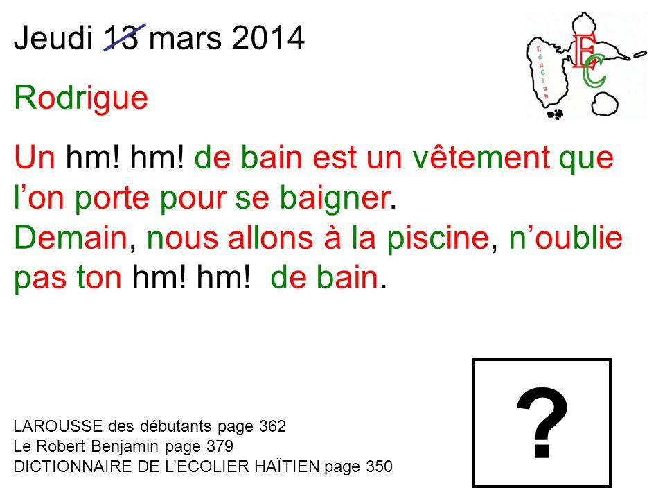 Jeudi 13 mars 2014 Rodrigue Un hm. hm. de bain est un vêtement que l'on porte pour se baigner.