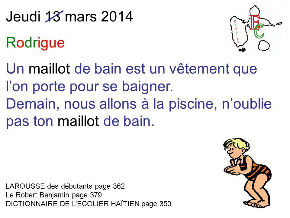 Jeudi 13 mars 2014 Rodrigue Un maillot de bain est un vêtement que l'on porte pour se baigner.