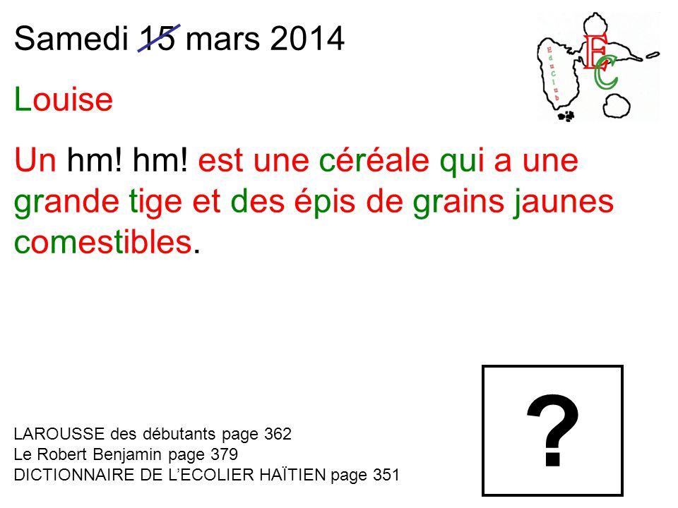 Samedi 15 mars 2014 Louise Un hm. hm.