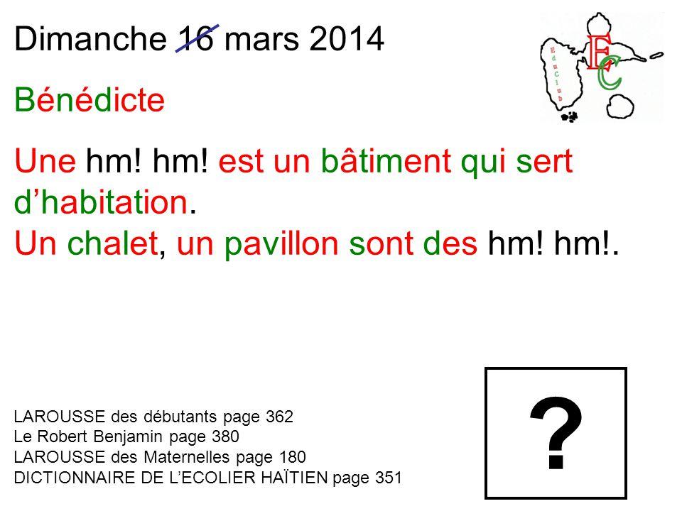 Dimanche 16 mars 2014 Bénédicte Une hm. hm. est un bâtiment qui sert d'habitation.