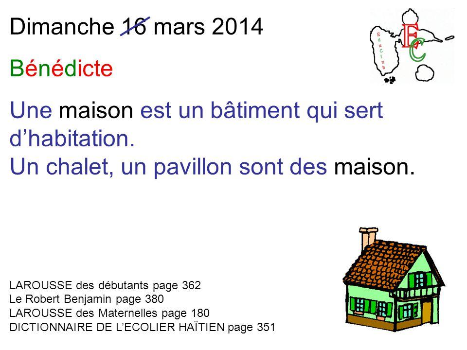 Dimanche 16 mars 2014 Bénédicte Une maison est un bâtiment qui sert d'habitation.