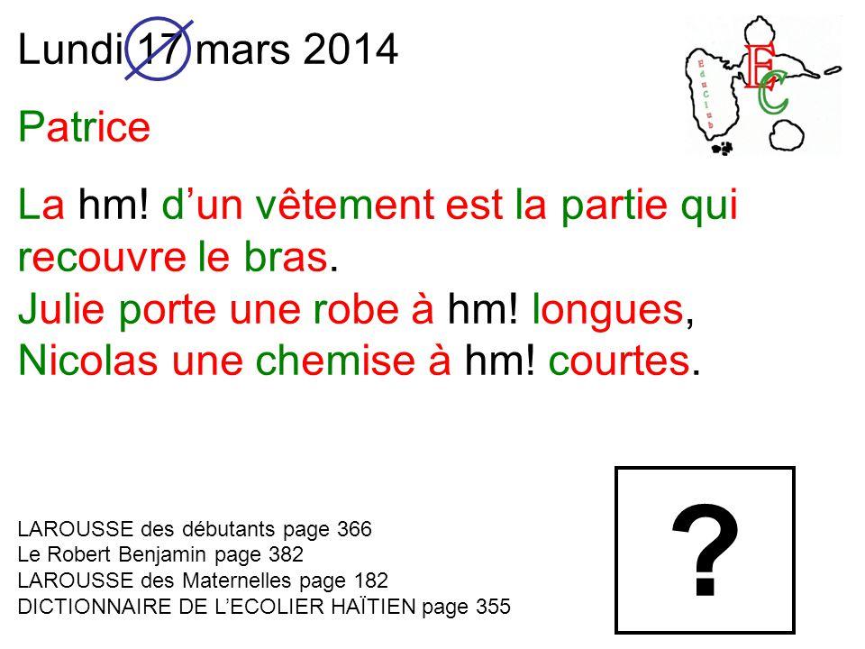 Lundi 17 mars 2014 Patrice La hm. d'un vêtement est la partie qui recouvre le bras.