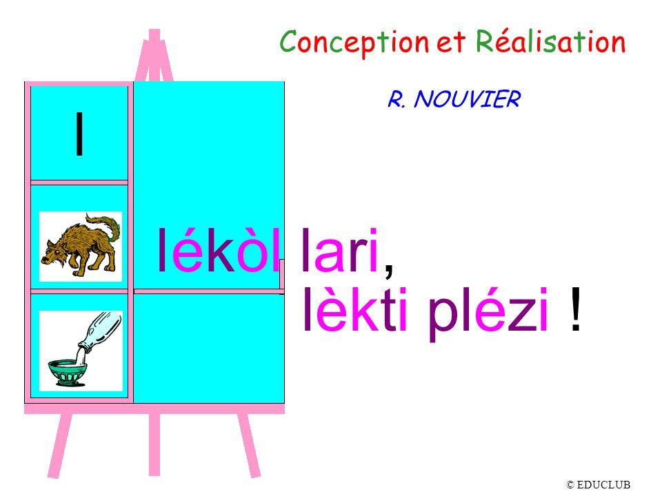 Conception et Réalisation R. NOUVIER l lékòl lari, lèkti plézi ! © EDUCLUB