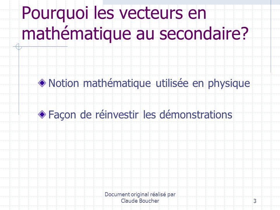 Document original réalisé par Claude Boucher4 Définitions Scalaire: quantité définie par un nombre réel.