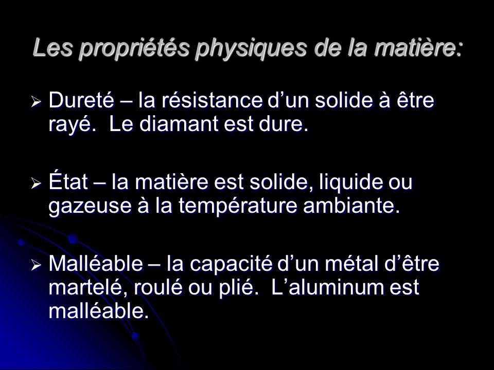 Les propriétés physiques de la matière:  Dureté – la résistance d'un solide à être rayé.