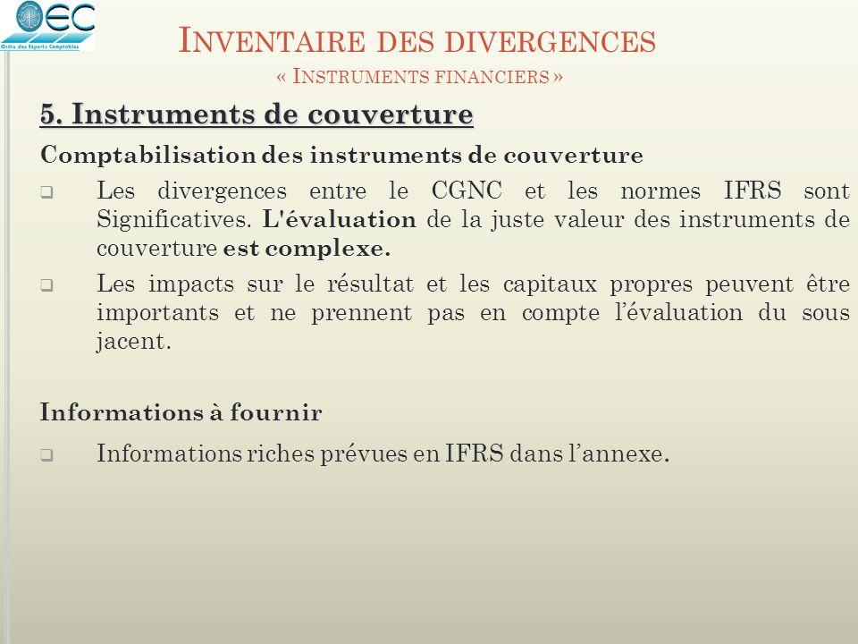 5. Instruments de couverture Comptabilisation des instruments de couverture  Les divergences entre le CGNC et les normes IFRS sont Significatives. L'
