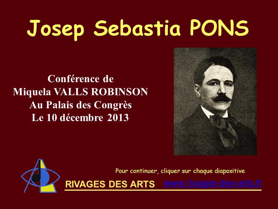 RIVAGES DES ARTS Josep Sebastia PONS Pour continuer, cliquer sur chaque diapositive Conférence de Miquela VALLS ROBINSON Au Palais des Congrès Le 10 d