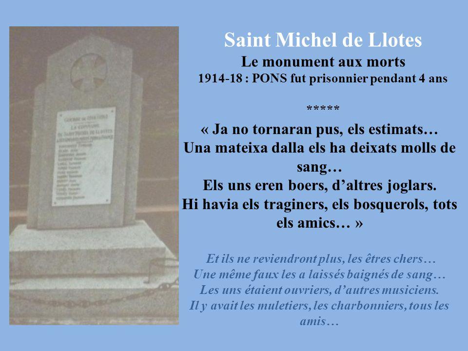 Saint Michel de Llotes Le monument aux morts 1914-18 : PONS fut prisonnier pendant 4 ans ***** « Ja no tornaran pus, els estimats… Una mateixa dalla e