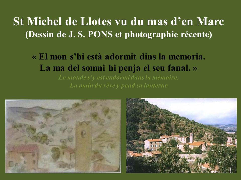 St Michel de Llotes vu du mas d'en Marc (Dessin de J. S. PONS et photographie récente) « El mon s'hi està adormit dins la memoria. La ma del somni hi