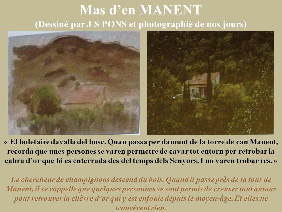Mas d'en MANENT (Dessiné par J S PONS et photographié de nos jours) « El boletaire davalla del bosc. Quan passa per damunt de la torre de can Manent,