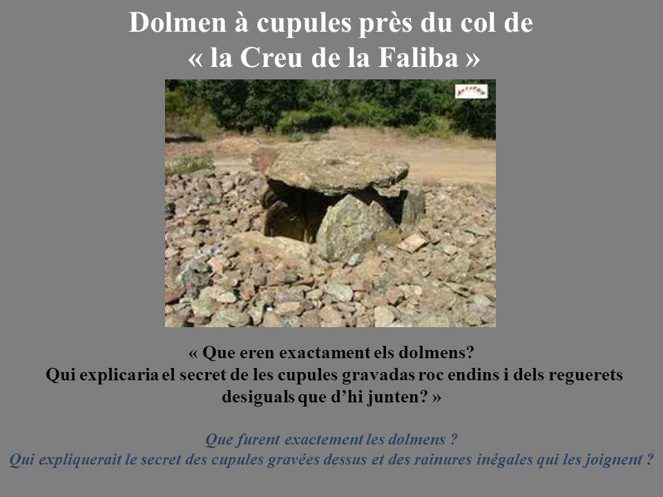 Dolmen à cupules près du col de « la Creu de la Faliba » « Que eren exactament els dolmens? Qui explicaria el secret de les cupules gravadas roc endin