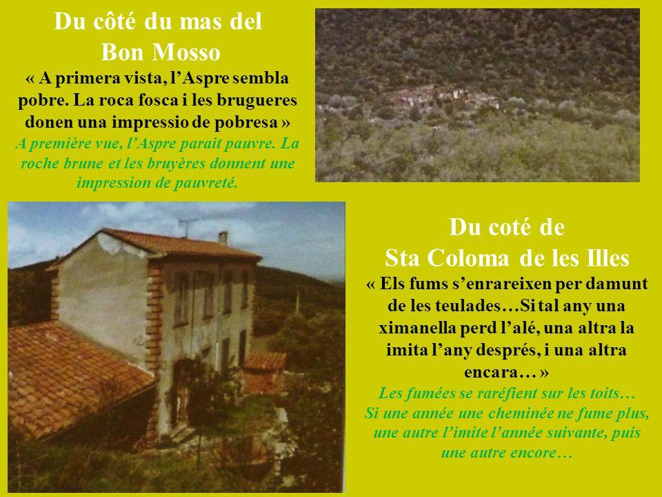 Du côté du mas del Bon Mosso « A primera vista, l'Aspre sembla pobre. La roca fosca i les brugueres donen una impressio de pobresa » A première vue, l