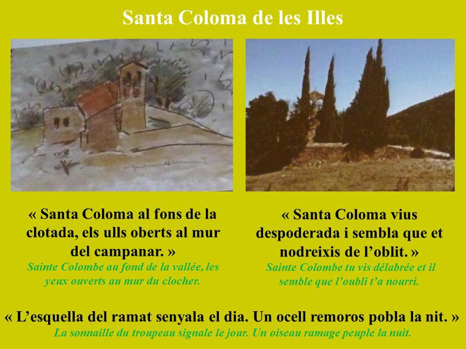 Santa Coloma de les Illes « Santa Coloma al fons de la clotada, els ulls oberts al mur del campanar. » Sainte Colombe au fond de la vallée, les yeux o