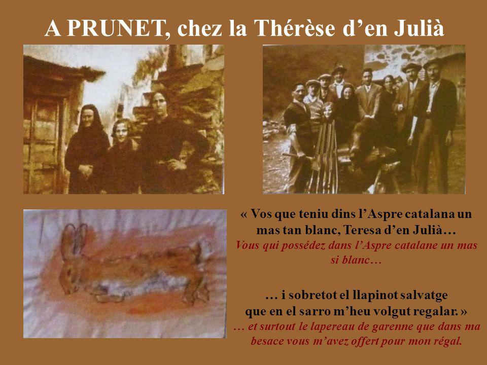 A PRUNET, chez la Thérèse d'en Julià « Vos que teniu dins l'Aspre catalana un mas tan blanc, Teresa d'en Julià… Vous qui possédez dans l'Aspre catalan